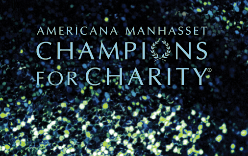 Champions for Charity @ Americana Manhasset & Select Wheatley Plaza stores