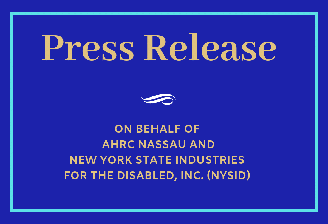 Press Release on behalf of AHRC Nassau and New York State Industries for the Disabled Inc. (NYSID)